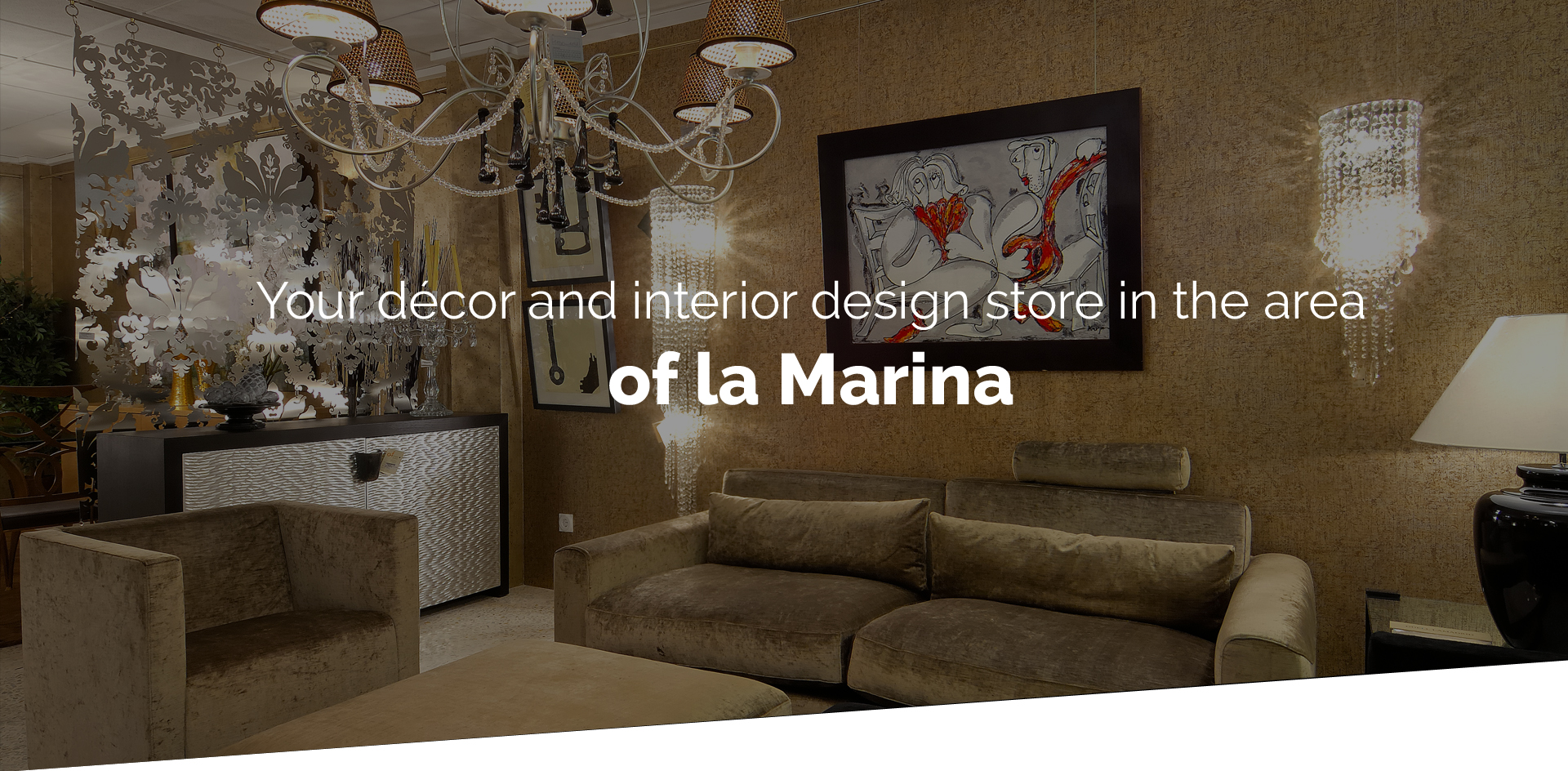 Your décor and interior store in the area of la Marina.